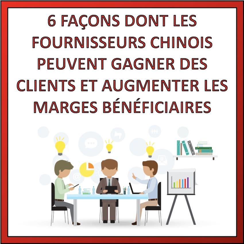 6 facon fournisseurs chinois augmente marge benefice