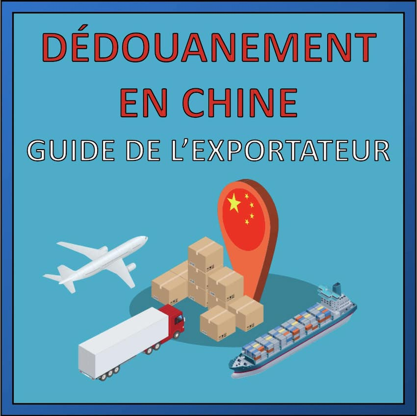 Dédouanement en chine guide complet