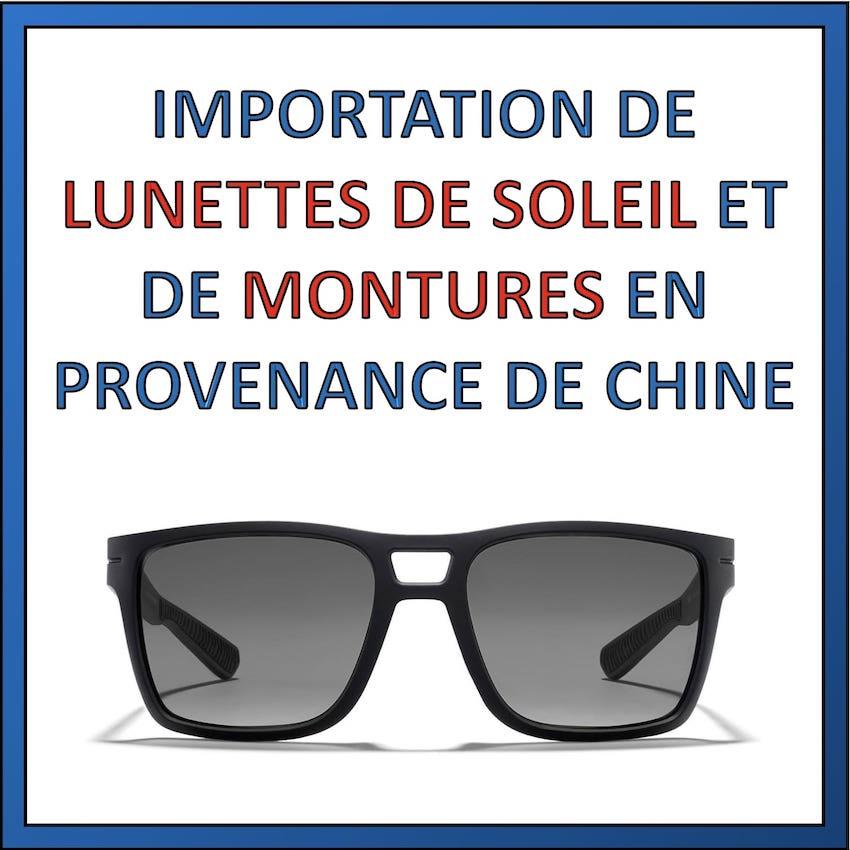 importer monture lunettes soleil de chine