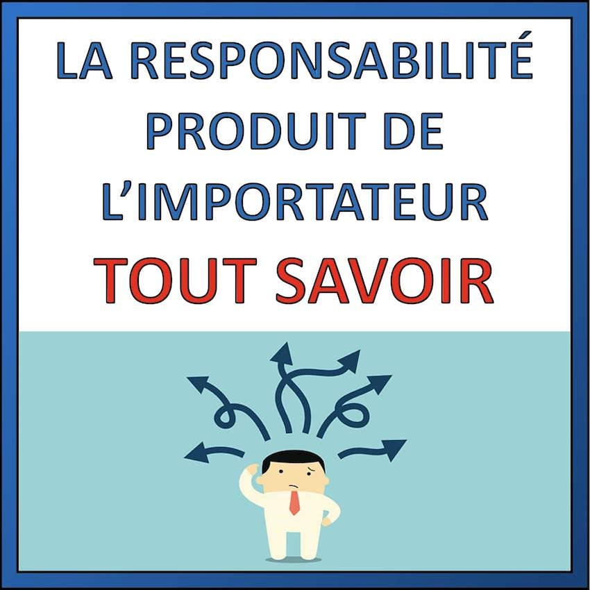 la responsabilité produit de l'importateur