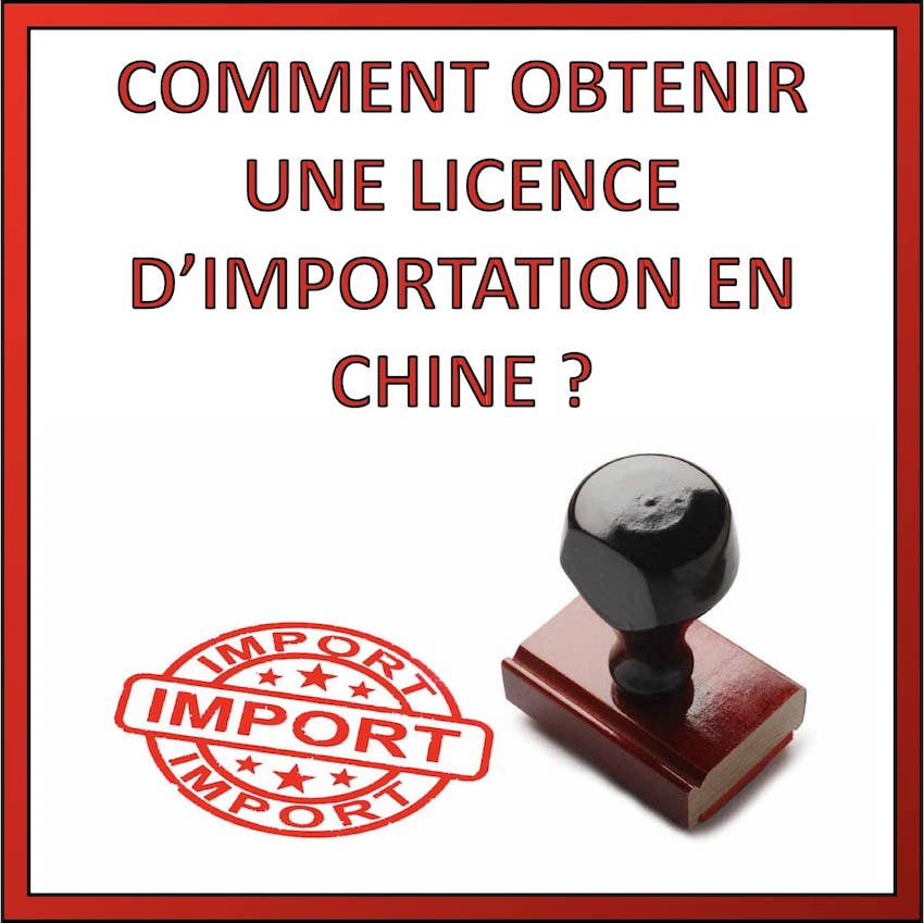 obtenir une license d'importation en Chine