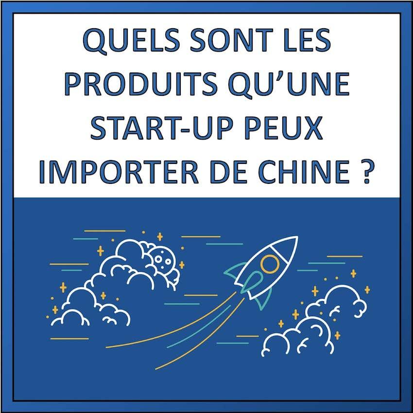quels sont les produits qu'une startup peut impoter de chine