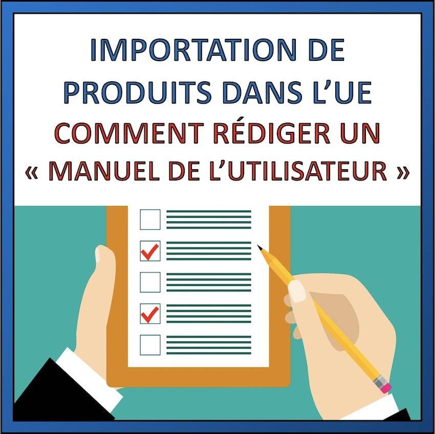 rediger manuel utilisateur importer produit en europe