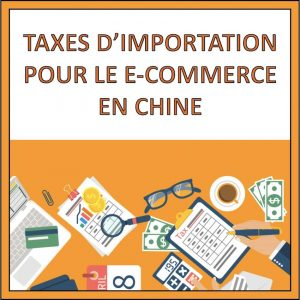 taxes importation e-commerce chine